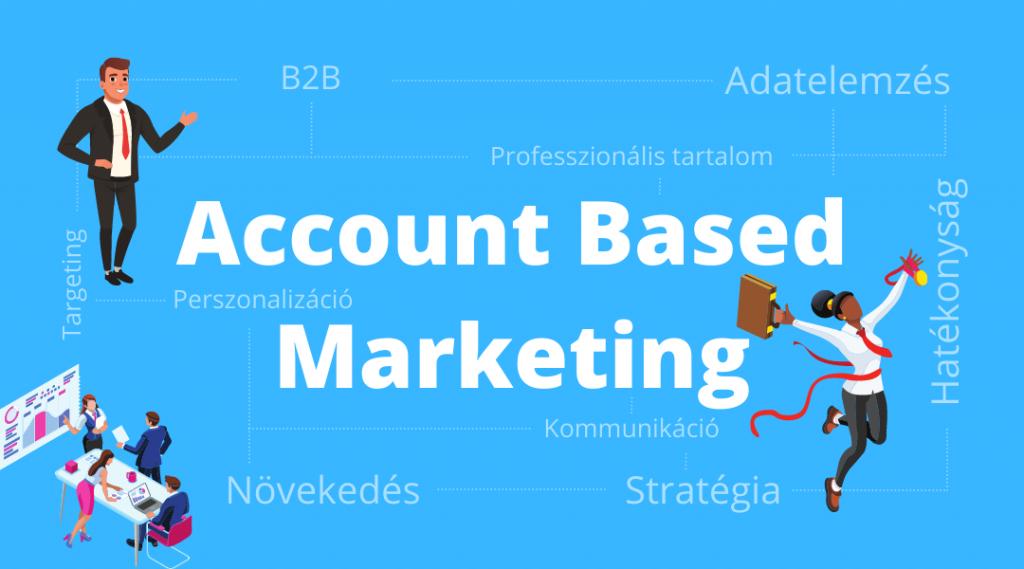 Account Based Marketing, avagy B2B kommunikáció újragondolva